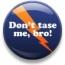 <b>Dont_tase_me_bro</b> - the 05/17/2009 at 1:02pm