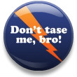 Dont_tase_me_bro